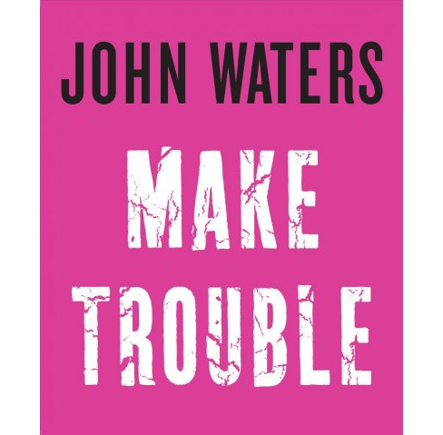 Make Trouble -  by John Waters (Hardcover) - image 1 of 1