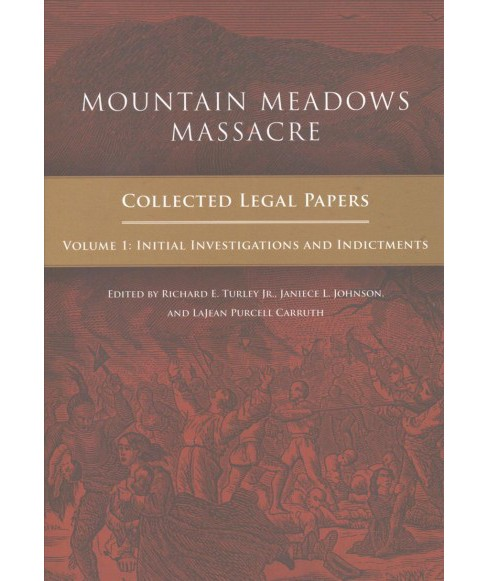 Mountain Meadows Massacre : Collected Legal Papers (Hardcover) (Richard Turley) - image 1 of 1