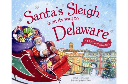 Santa's Sleigh Is on Its Way to Delaware : A Christmas Adventure (Hardcover) (Eric James) - image 1 of 1