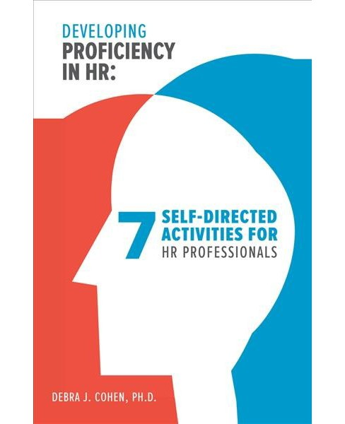 Developing Proficiency in HR : 7 Self-Directed Activities for HR Professionals (Paperback) (Ph.D. Debra - image 1 of 1