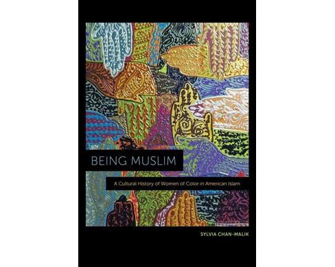 Being Muslim : A Cultural History of Women of Color in American Islam - by Sylvia Chan-malik (Paperback) - image 1 of 1