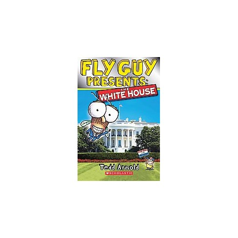Fly Guy Presents: The White House - (Scholastic Reader, Level 2) by  Tedd Arnold (Paperback) - image 1 of 1