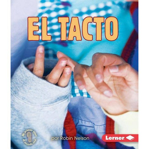 El Tacto (Touching) - (Mi Primer Paso al Mundo Real -- Los Sentidos (First Step Non) by  Robin Nelson - image 1 of 1