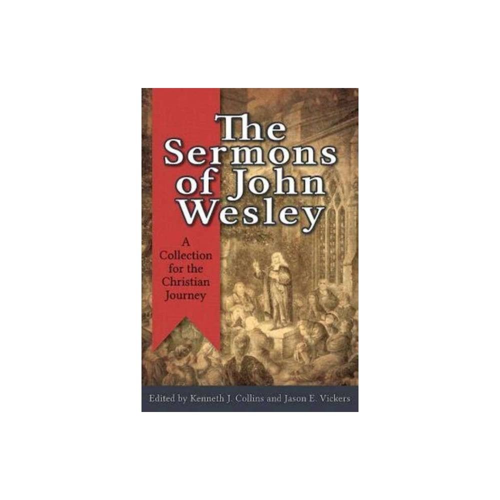 The Sermons Of John Wesley By Kenneth J Collins Jason E Vickers Paperback