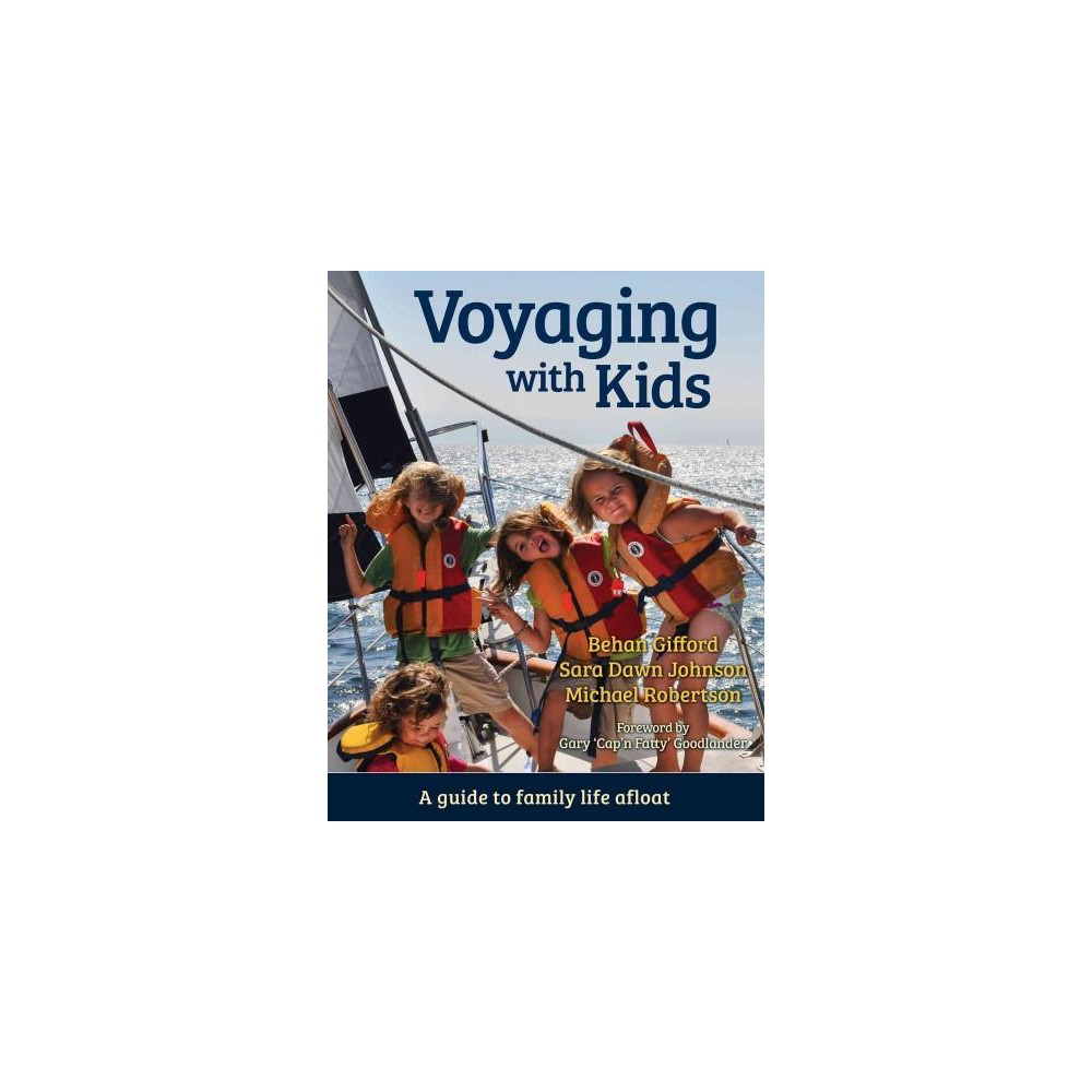 Voyaging With Kids : A Guide to Family Life Afloat (Paperback) (Behan Gifford & Sara Dawn Johnson &