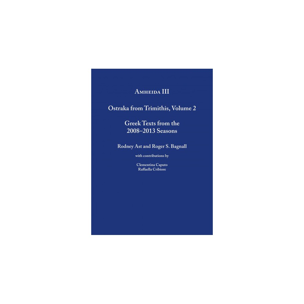 Amheida : Ostraka from Trimithis (Vol 2) (Hardcover) (Roger S. Bagnall & Rodney Ast)