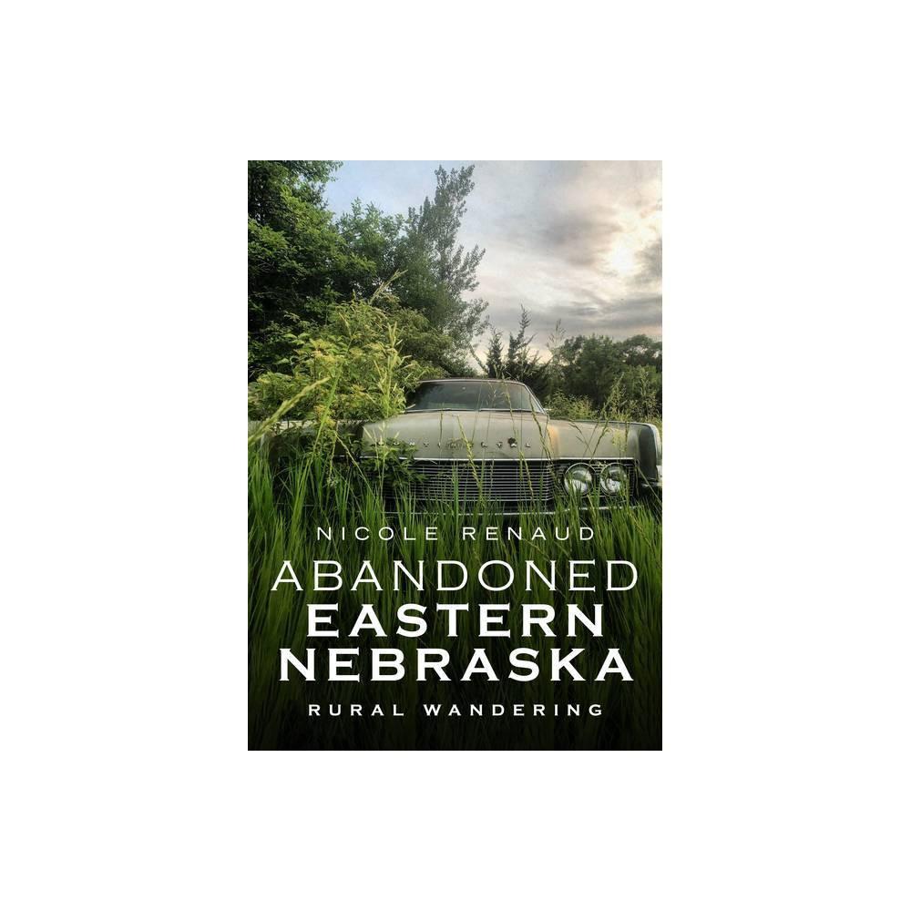 Abandoned Eastern Nebraska America Through Time By Nicole Renaud Paperback