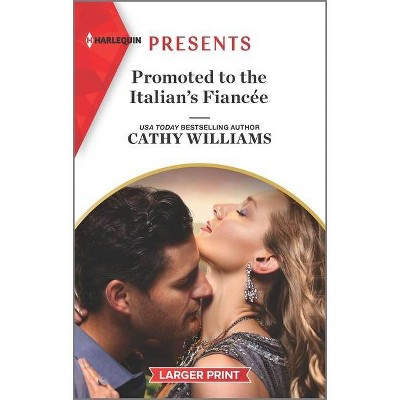 Promoted to the Italian's Fiancée - (Secrets of the Stowe Family) Large Print by  Cathy Williams (Paperback)