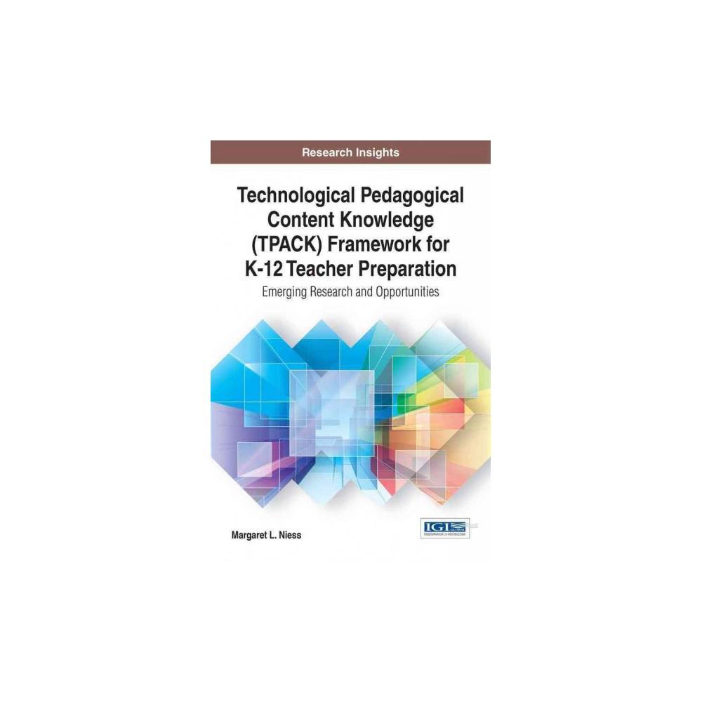 Technological Pedagogical Content Knowledge Tpack Framework for K-12 Teacher Preparation : Emerging