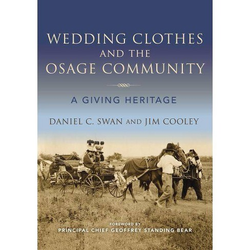 Wedding Clothes and the Osage Community - (Material Vernaculars) by  Daniel C Swan & Jim Cooley - image 1 of 1