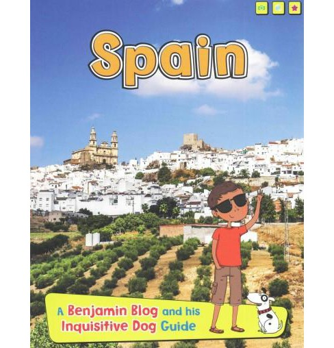 Spain : A Benjamin Blog and His Inquisitive Dog Guide (Paperback) (Anita Ganeri) - image 1 of 1