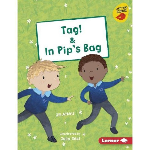 Tag! & in Pip's Bag - (Early Bird Readers -- Pink (Early Bird Stories (Tm))) by  Jill Atkins (Hardcover) - image 1 of 1