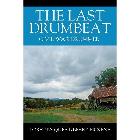 The Last Drumbeat - by  Loretta Quesinberry Pickens (Paperback) - image 1 of 1