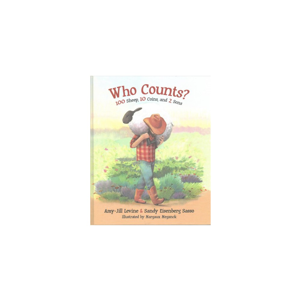 Who Counts? : 100 Sheep, 10 Coins, and 2 Sons - by Amy-Jill Levine & Sandy Eisenberg Sasso (Hardcover)