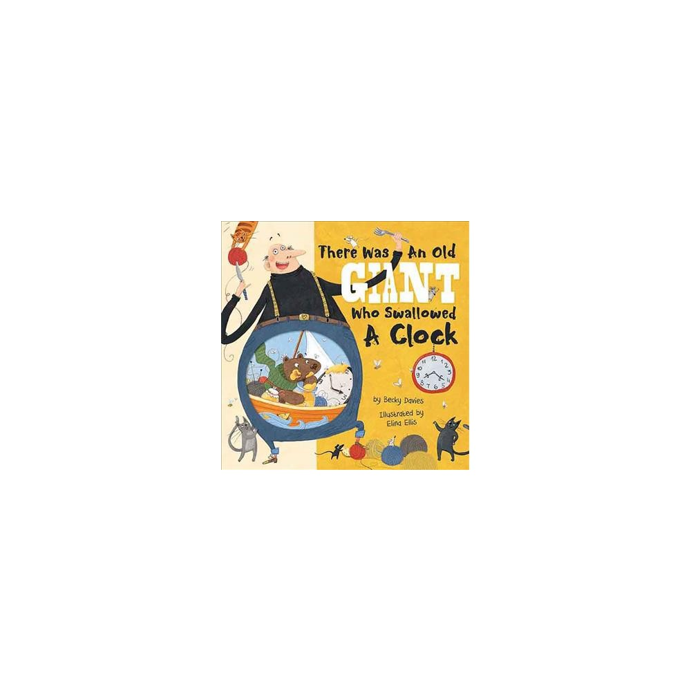 There Was an Old Giant Who Swallowed a Clock - by Becky Davies (Hardcover)