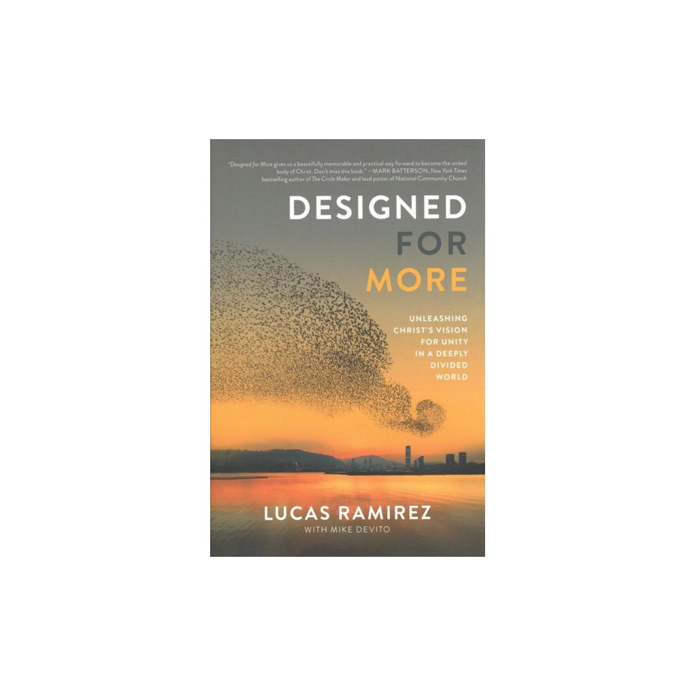 Designed for More : Unleashing Christ's Vision for Unity in a Deeply Divided World - (Hardcover)