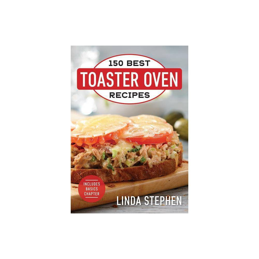 150 Best Toaster Oven Recipes - by Linda Stephen (Paperback) A collection of recipes that is as versatile as your toaster oven itself. Toaster ovens are versatile, compact and convenient, doing the job of both a toaster and a full-size oven while using far less space and far less energy. They can do so much more than just toast -- they can bake, broil, brown and keep food warm. This updated edition includes 125 delicious recipes from Linda's previous book, practical tips, and information on various toaster ovens, and, by popular demand, an all-new  Basics  section with over 25 easy recipes. All of the recipes are designed exclusively for toaster ovens and include delicious options for any time of day. Some of the new basics include Deli Tuna Melts, BBQ Meatballs, Vegetable Bean Chili, and Chocolate Chip Muffins. Still featured are old favorites like Salmon Satays and Stuffed Baked Potatoes. With easy-to-prepare recipes and clear instructions, 150 Best Toaster Oven Recipes is perfect for students, singles and anyone looking to make a delicious meal in their toaster oven.