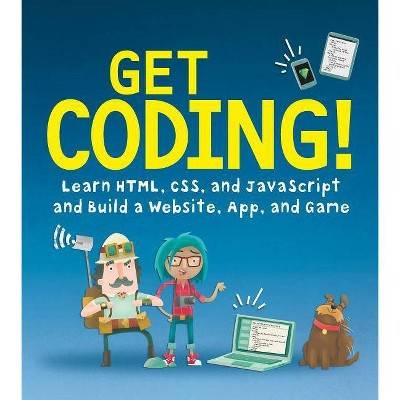 Get Coding!: Learn Html, CSS & JavaScript & Build a Website, App & Game - by Young Rewired State (Paperback)