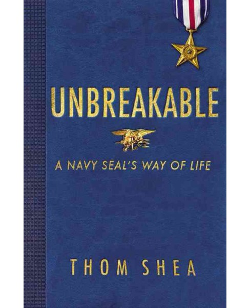 Unbreakable : A Navy SEAL's Way of Life (Hardcover) (Thom Shea) - image 1 of 1