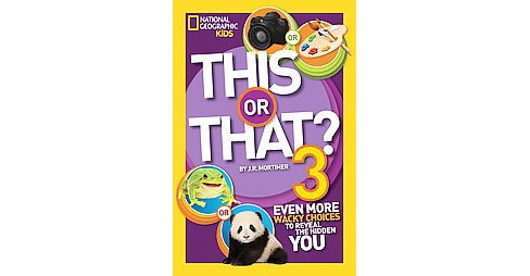 This or That? 3 : Even More Wacky Choices to Reveal the Hidden You (Paperback) (JR Mortimer & Nancy - image 1 of 1