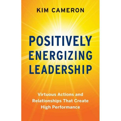 Positively Energizing Leadership - by  Kim Cameron (Paperback)