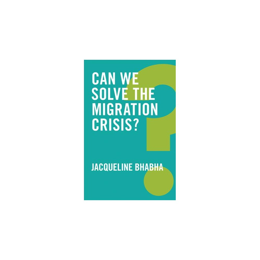 Can We Solve the Migration Crisis? - (Global Futures) by Jacqueline Bhabha (Hardcover)