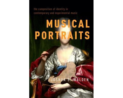 Musical Portraits : The Composition of Identity in Contemporary and Experimental Music -  (Hardcover) - image 1 of 1
