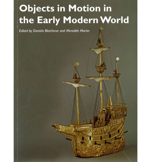 Objects in Motion in the Early Modern World (Paperback) - image 1 of 1