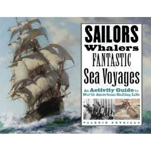 Sailors, Whalers, Fantastic Sea Voyages - by  Valerie Petrillo (Paperback) - image 1 of 1