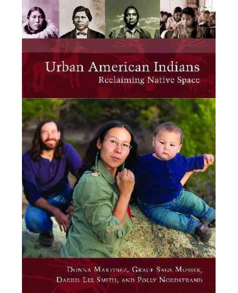 Urban American Indians : Reclaiming Native Space (Hardcover) (Donna Martinez & Grace Sage & Azusa Ono) - image 1 of 1