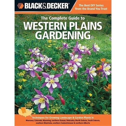 Black & Decker the Complete Guide to Western Plains Gardening - (Black & Decker Complete Guide To...) - image 1 of 1