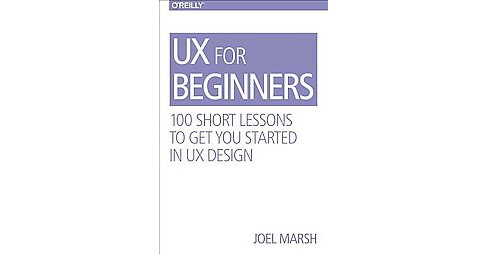 Ux for Beginners : A Crash Course in 100 Short Lessons (Paperback) (Joel Marsh) - image 1 of 1