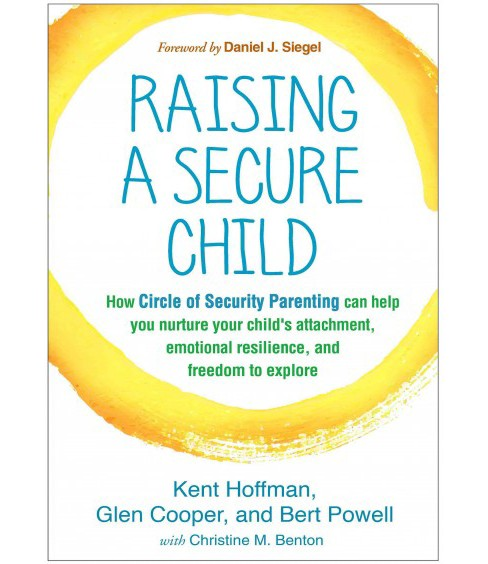 Raising a Secure Child : How Circle of Security Parenting Can Help You Nurture Your Child's Attachment, - image 1 of 1
