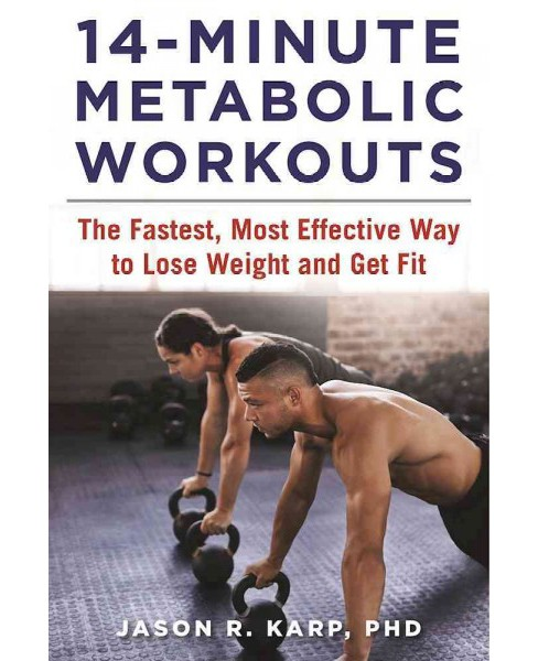 14-Minute Metabolic Workouts : The Fastest, Most Effective Way to Lose Weight and Get Fit (Paperback) - image 1 of 1