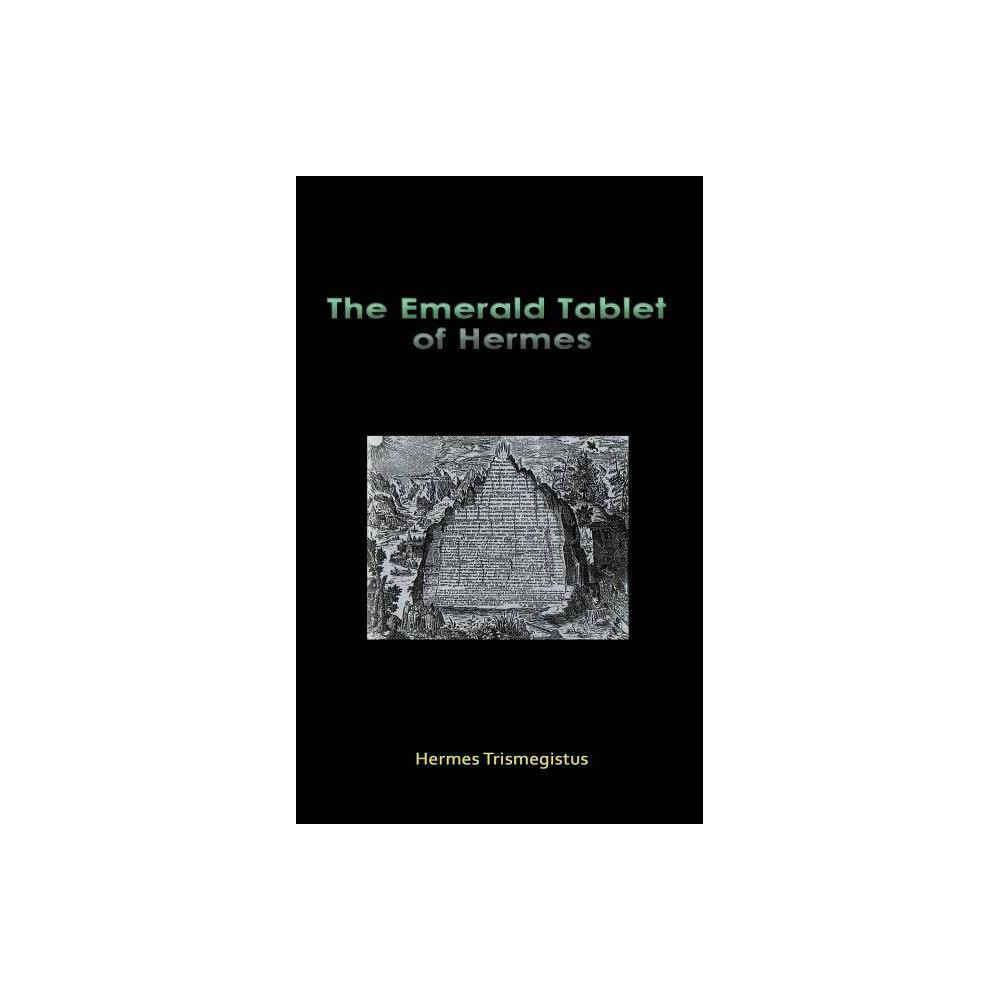 The Emerald Tablet of Hermes - by Hermes Trismegistus (Hardcover) The Emerald Tablet of Hermes - by Hermes Trismegistus (Hardcover)