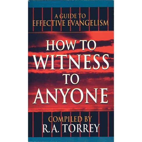 How to Witness to Anyone - by  R A Torrey (Paperback) - image 1 of 1
