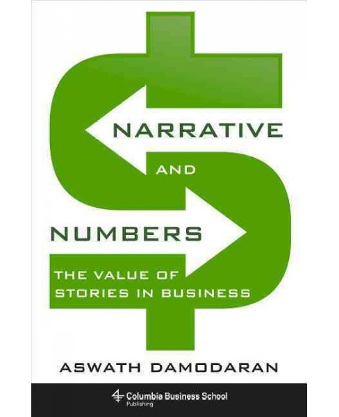 Narrative and Numbers : The Value of Stories in Business (Hardcover) (Aswath Damodaran) - image 1 of 1