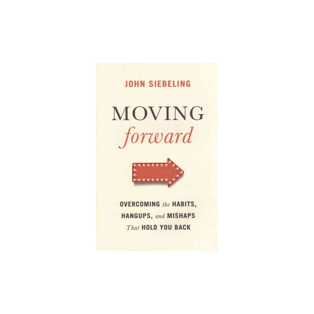 Moving Forward : Overcoming the Habits, Hangups, and Mishaps That Hold You Back (Paperback) (John