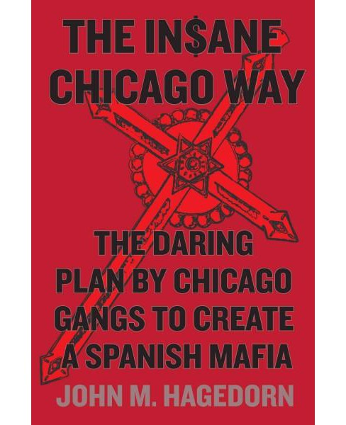 In$ane Chicago Way : The Daring Plan by Chicago Gangs to Create a Spanish Mafia (Hardcover) (John M. - image 1 of 1