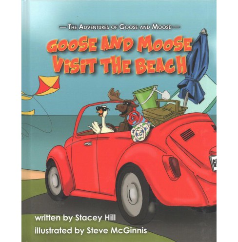 Adventures of Goose and Moose : Goose and Moose Visit the Beach (Hardcover) (Stacey Hill) - image 1 of 1