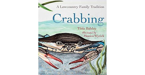 Crabbing : A Lowcountry Family Tradition (Hardcover) (Tilda Balsley) - image 1 of 1