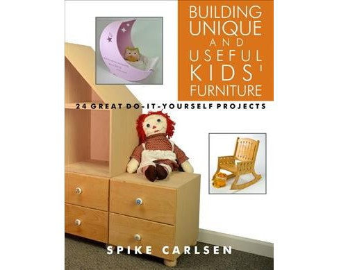 Building Unique and Useful Kids' Furniture : 45 Great Do-it-yourself Projects -  (Paperback) - image 1 of 1