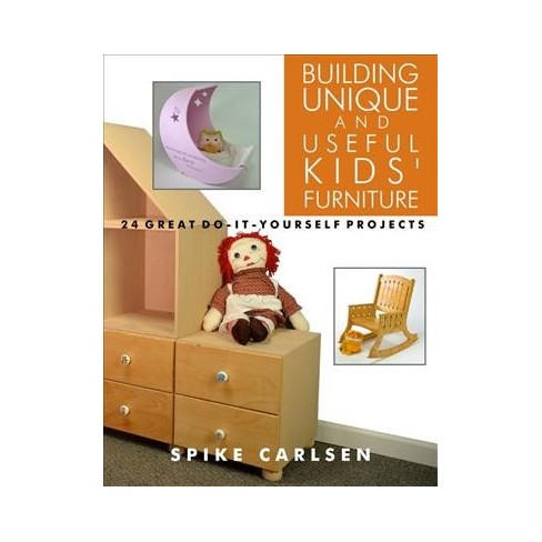 Building Unique And Useful Kids Furniture 24 Great Do It Yourself Projects Paperback Target