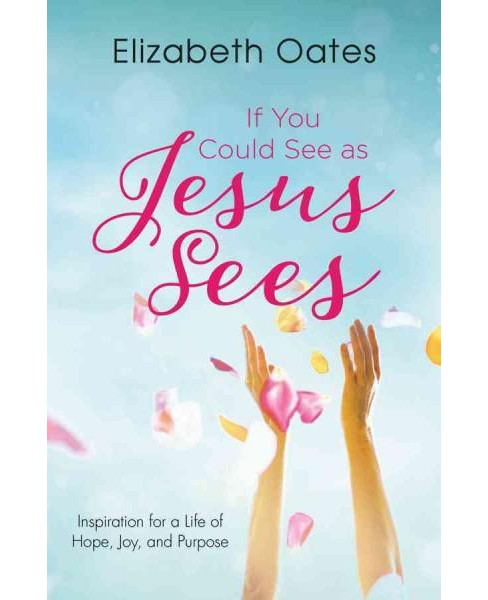If You Could See As Jesus Sees : Inspiration for a Life of Hope, Joy, and Purpose (Paperback) (Elizabeth - image 1 of 1