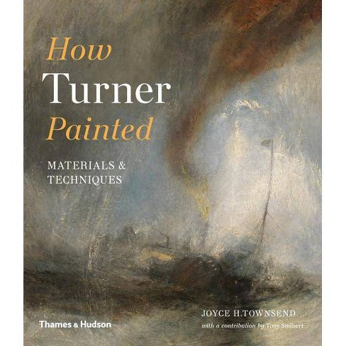 How Turner Painted - by  Joyce Townsend (Paperback) - image 1 of 1