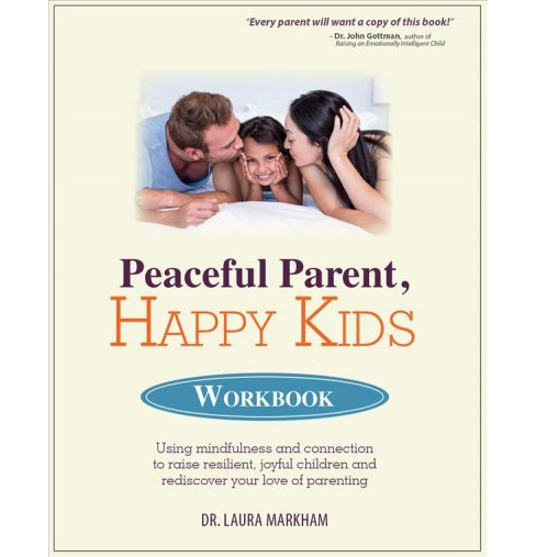 Peaceful Parent, Happy Kids : Using Mindfulness and Connection to Raise Resilient, Joyful Children and - image 1 of 1