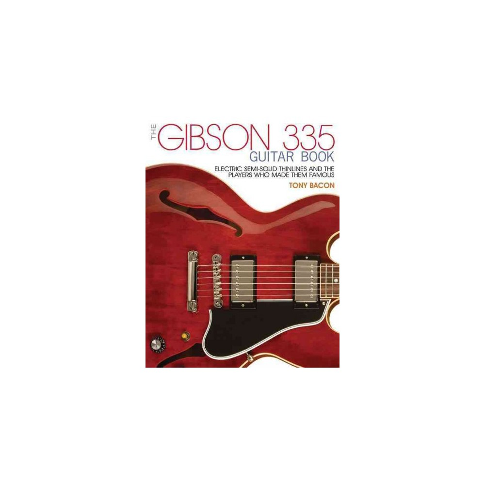 Gibson 335 Guitar Book : Electric Semi-Solid Thinlines and the Players Who Made Them Famous (Paperback)