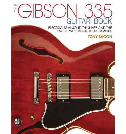 Gibson 335 Guitar Book : Electric Semi-Solid Thinlines and the Players Who Made Them Famous (Paperback) - image 1 of 1