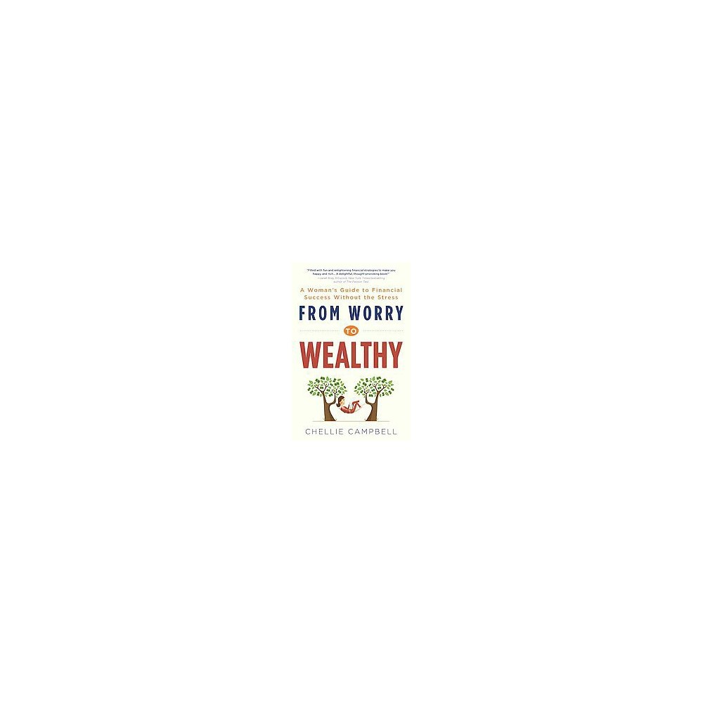 From Worry to Wealthy : A Woman's Guide to Financial Success Without the Stress (Paperback) (Chellie