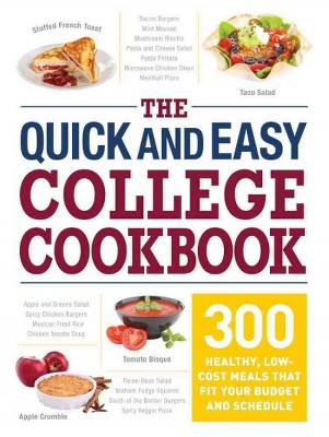 Quick and Easy College Cookbook : 300 Healthy, Low-Cost Meals That Fit Your Budget and Schedule